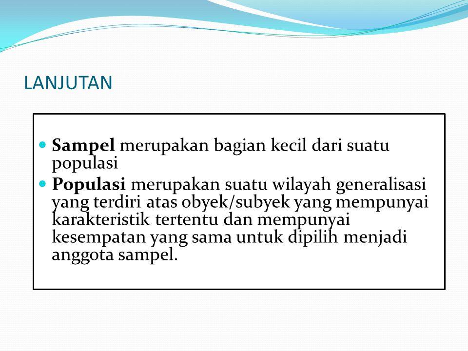 LANJUTAN Sampel merupakan bagian kecil dari suatu populasi
