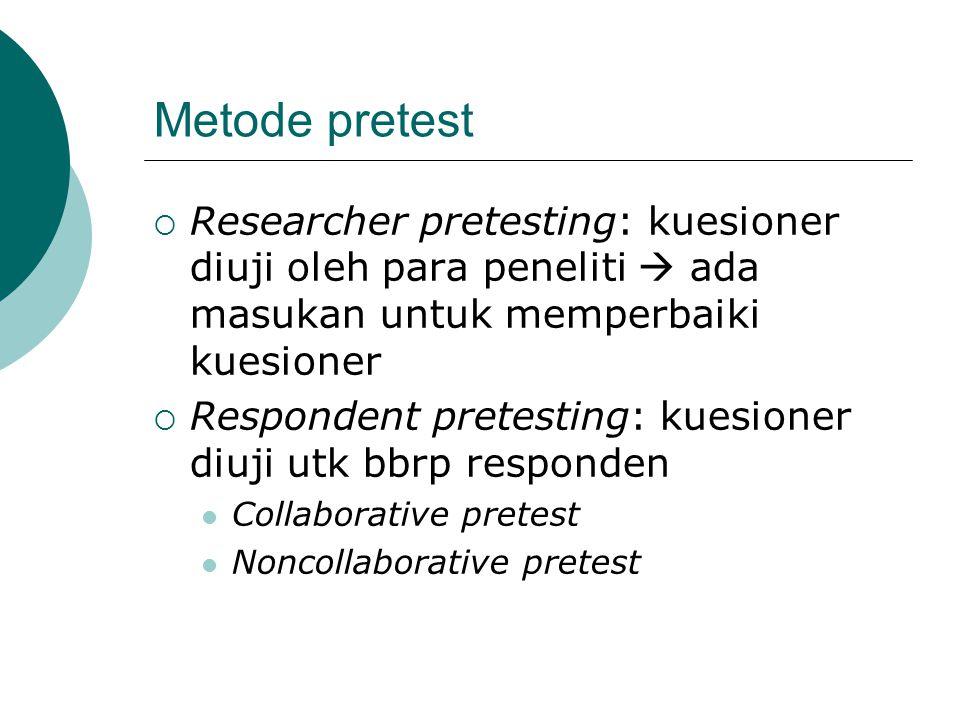 Metode pretest Researcher pretesting: kuesioner diuji oleh para peneliti  ada masukan untuk memperbaiki kuesioner.