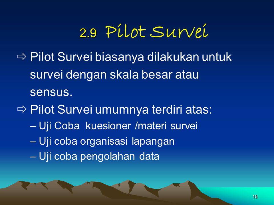 Pilot Survei biasanya dilakukan untuk survei dengan skala besar atau
