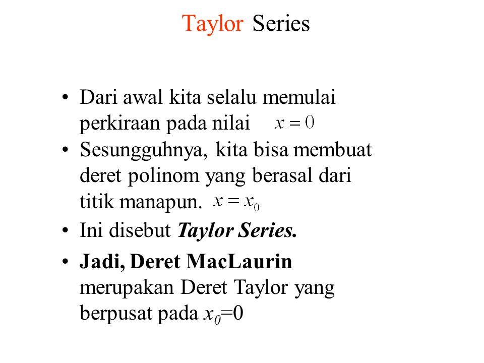 Taylor Series Dari awal kita selalu memulai perkiraan pada nilai