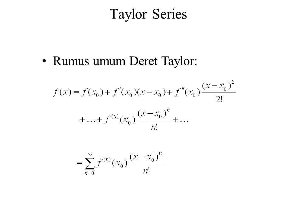 Taylor Series Rumus umum Deret Taylor:
