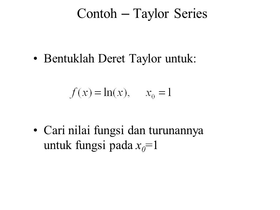 Contoh – Taylor Series Bentuklah Deret Taylor untuk: