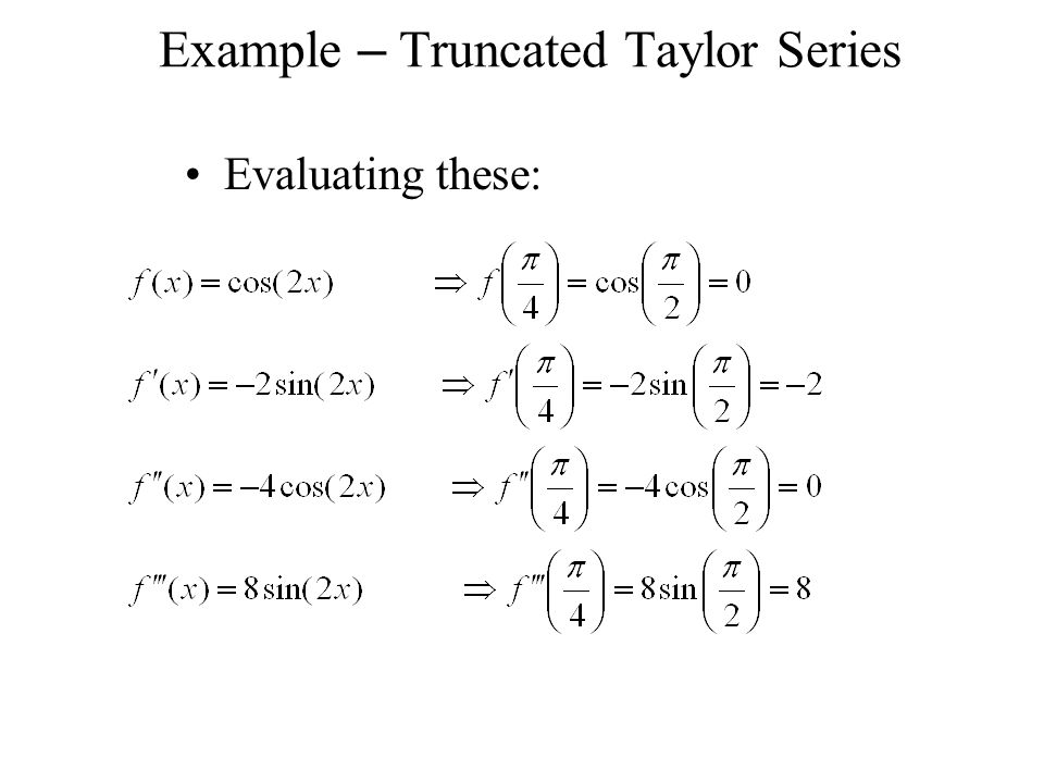 Example – Truncated Taylor Series