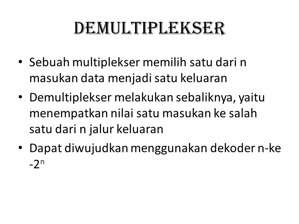 DEMULTIPLEKSER Sebuah multiplekser memilih satu dari n masukan data menjadi satu keluaran.