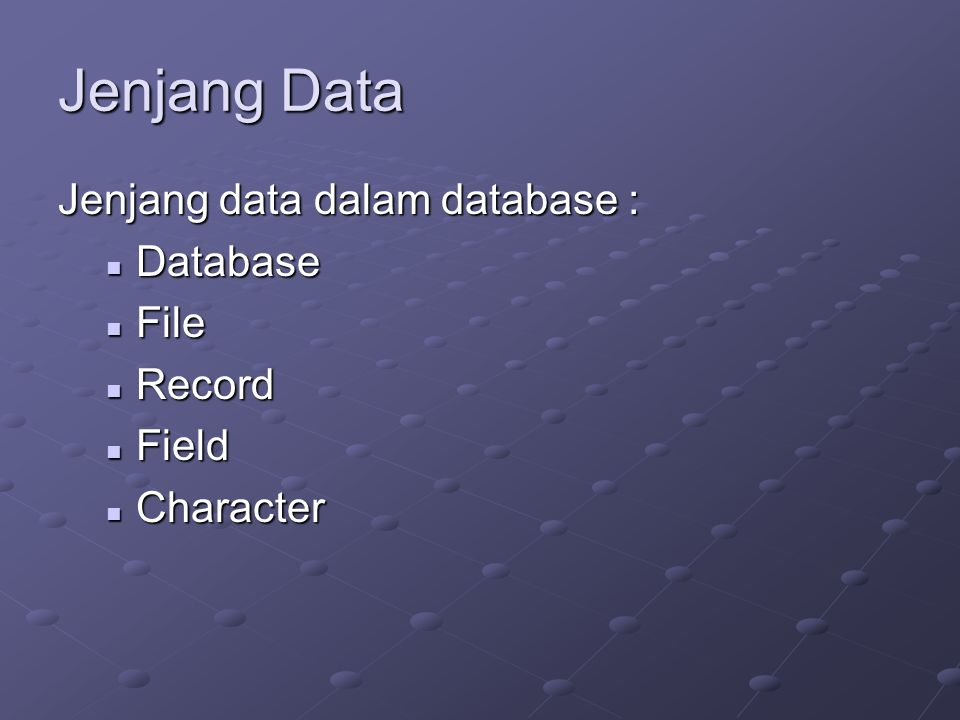 Jenjang Data Jenjang data dalam database : Database File Record Field