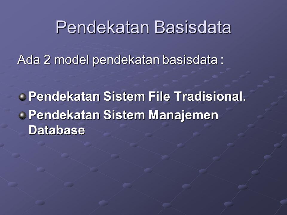 Pendekatan Basisdata Ada 2 model pendekatan basisdata :