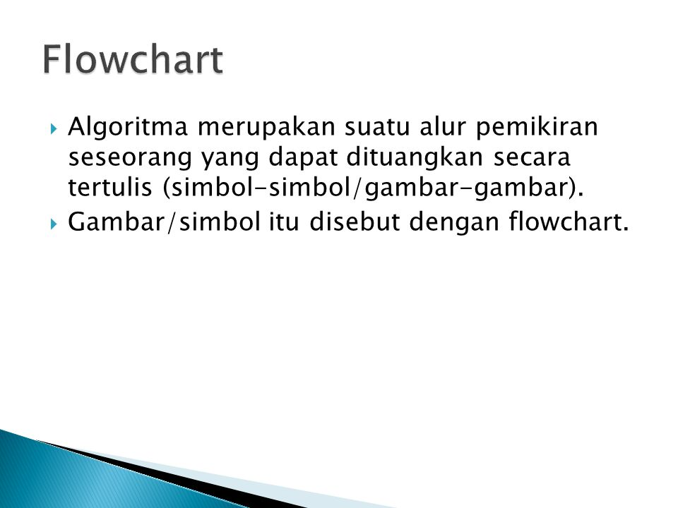Flowchart Algoritma merupakan suatu alur pemikiran seseorang yang dapat dituangkan secara tertulis (simbol-simbol/gambar-gambar).