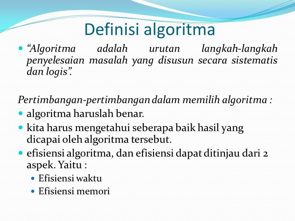 Definisi algoritma Algoritma adalah urutan langkah-langkah penyelesaian masalah yang disusun secara sistematis dan logis .