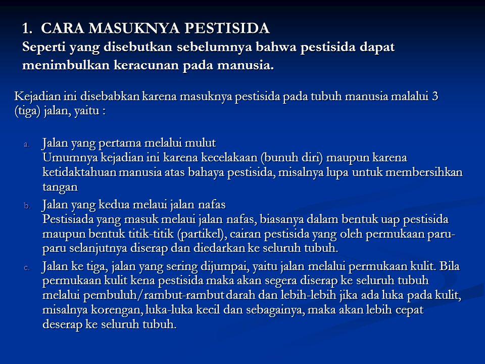 1. CARA MASUKNYA PESTISIDA Seperti yang disebutkan sebelumnya bahwa pestisida dapat menimbulkan keracunan pada manusia.