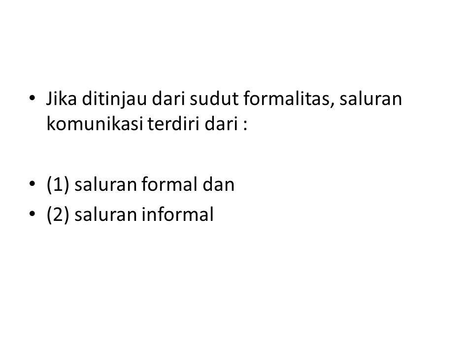 Jika ditinjau dari sudut formalitas, saluran komunikasi terdiri dari :