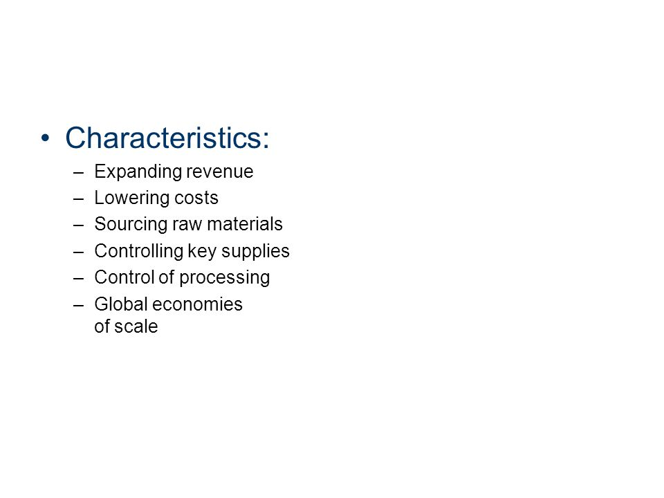 Characteristics: Expanding revenue Lowering costs
