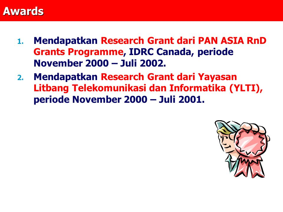 Awards Mendapatkan Research Grant dari PAN ASIA RnD Grants Programme, IDRC Canada, periode November 2000 – Juli