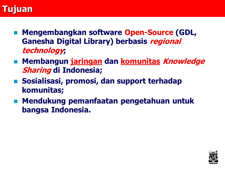 Tujuan Mengembangkan software Open-Source (GDL, Ganesha Digital Library) berbasis regional technology;