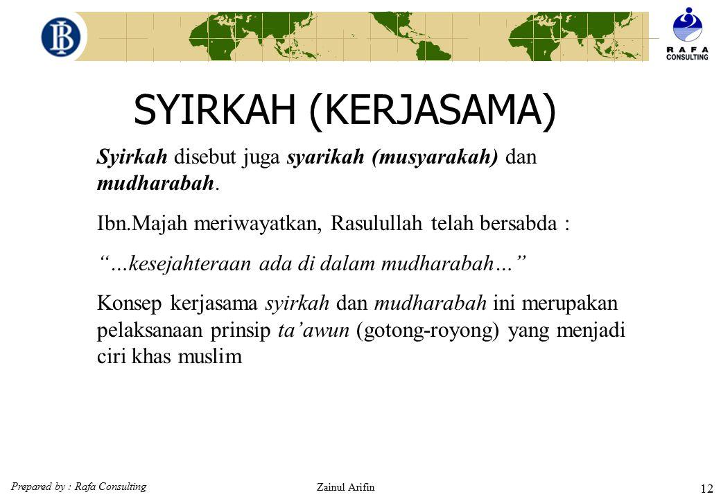 SYIRKAH (KERJASAMA) Syirkah disebut juga syarikah (musyarakah) dan mudharabah. Ibn.Majah meriwayatkan, Rasulullah telah bersabda :