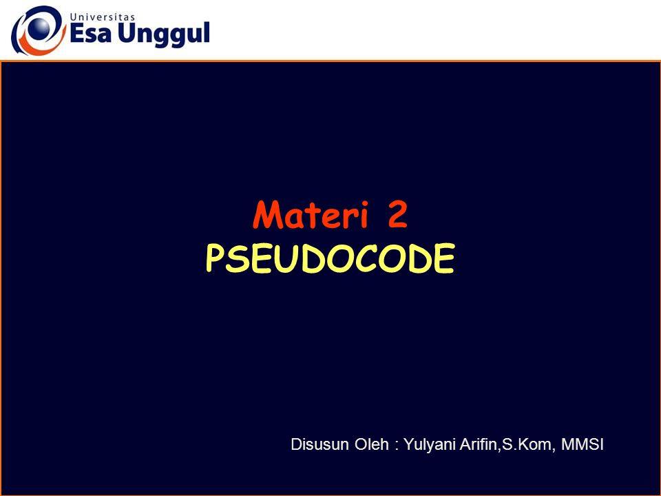Materi 2 PSEUDOCODE Disusun Oleh : Yulyani Arifin,S.Kom, MMSI