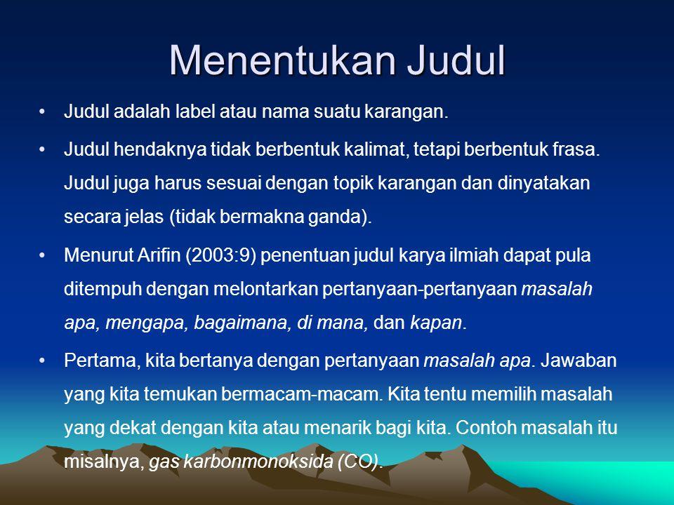 Menentukan Judul Judul adalah label atau nama suatu karangan.