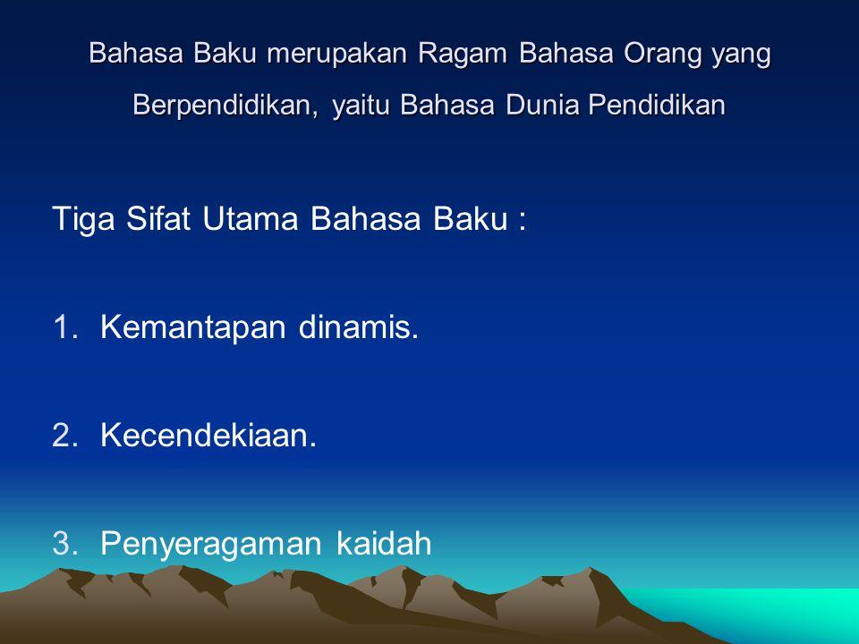 Tiga Sifat Utama Bahasa Baku :