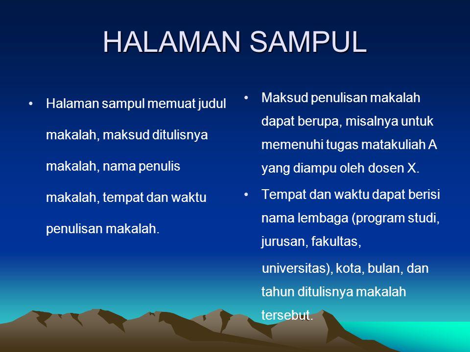 HALAMAN SAMPUL Halaman sampul memuat judul makalah, maksud ditulisnya makalah, nama penulis makalah, tempat dan waktu penulisan makalah.