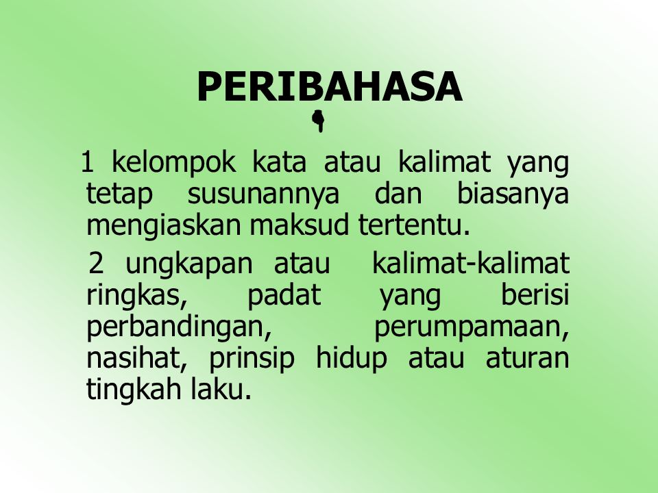 PERIBAHASA  1 kelompok kata atau kalimat yang tetap susunannya dan biasanya mengiaskan maksud tertentu.