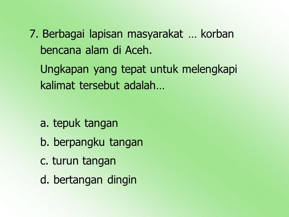 7. Berbagai lapisan masyarakat … korban bencana alam di Aceh.