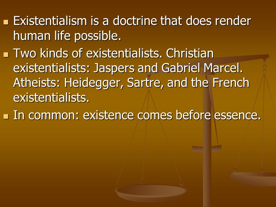 Existentialism is a doctrine that does render human life possible.