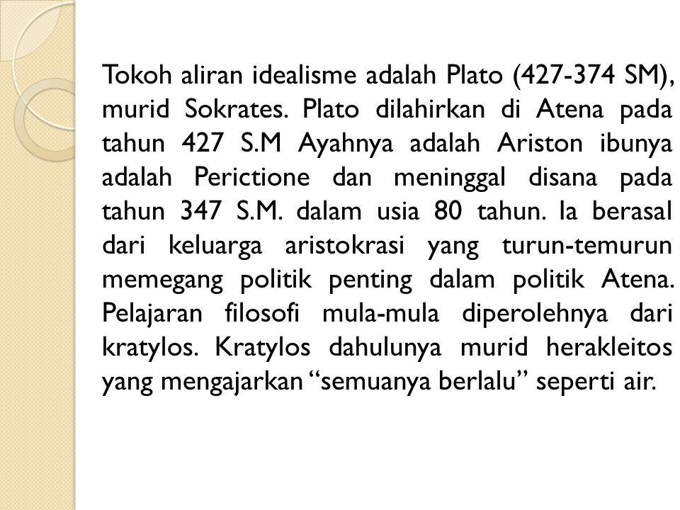 Tokoh aliran idealisme adalah Plato (427-374 SM), murid Sokrates