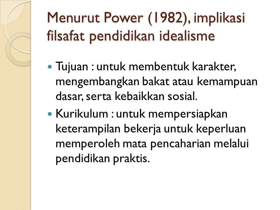 Menurut Power (1982), implikasi filsafat pendidikan idealisme