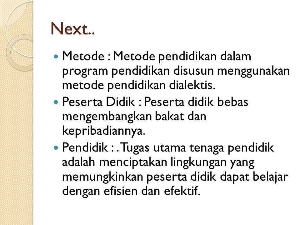 Next.. Metode : Metode pendidikan dalam program pendidikan disusun menggunakan metode pendidikan dialektis.