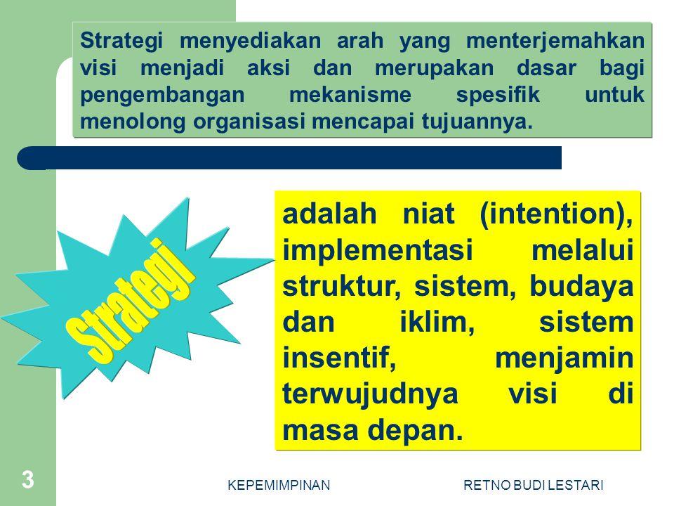 Strategi menyediakan arah yang menterjemahkan visi menjadi aksi dan merupakan dasar bagi pengembangan mekanisme spesifik untuk menolong organisasi mencapai tujuannya.