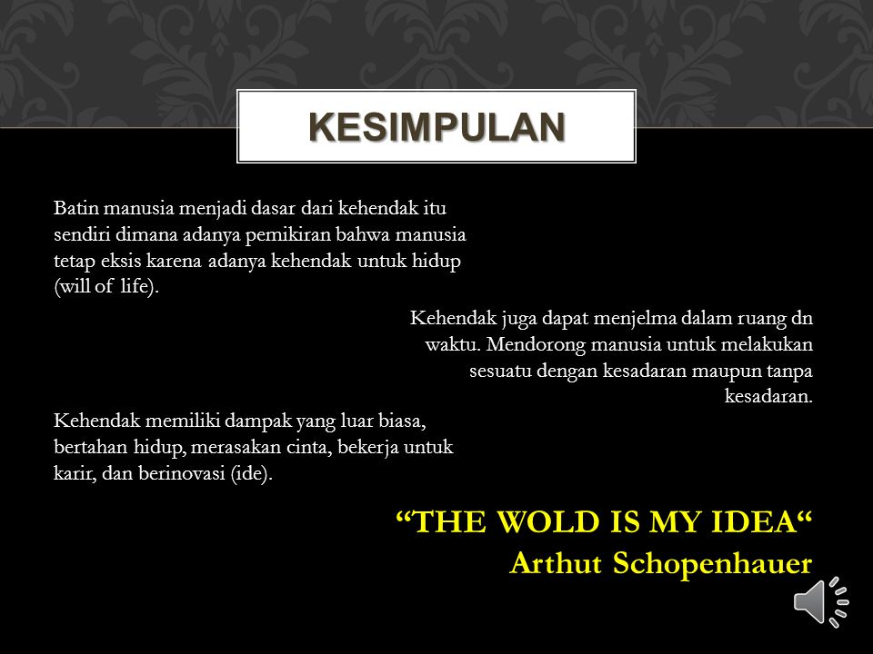 Kesimpulan THE WOLD IS MY IDEA Arthut Schopenhauer
