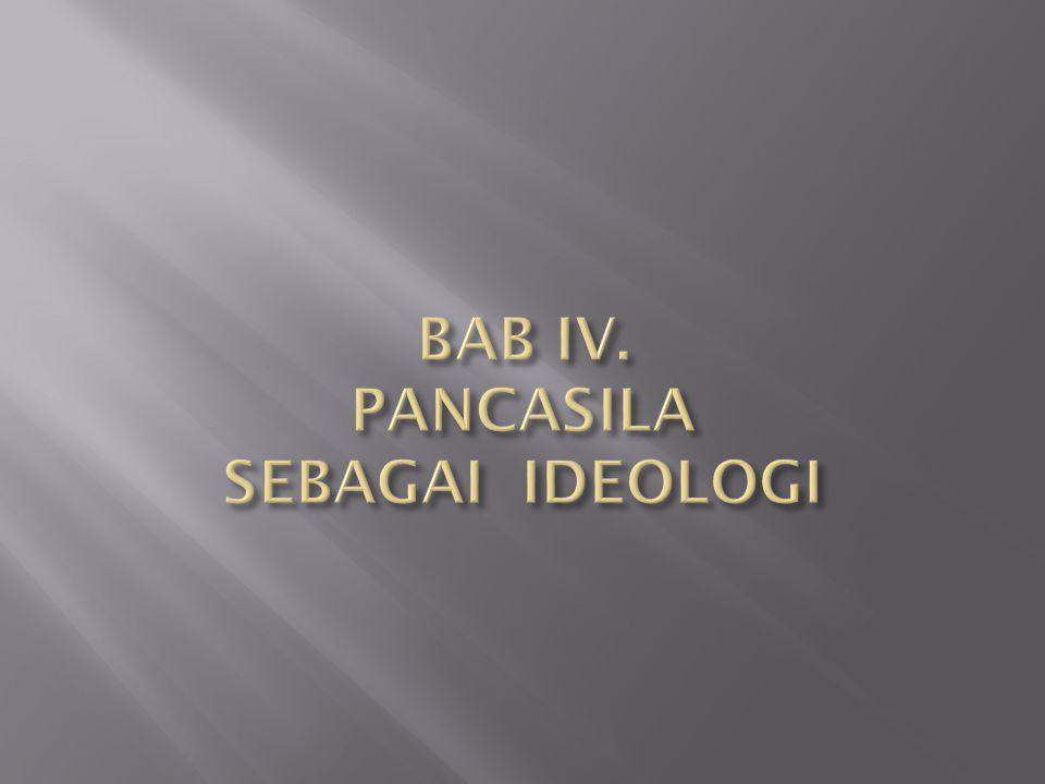BAB IV. PANCASILA SEBAGAI IDEOLOGI