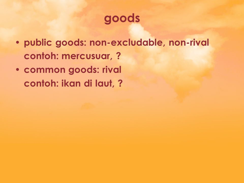 goods public goods: non-excludable, non-rival contoh: mercusuar,
