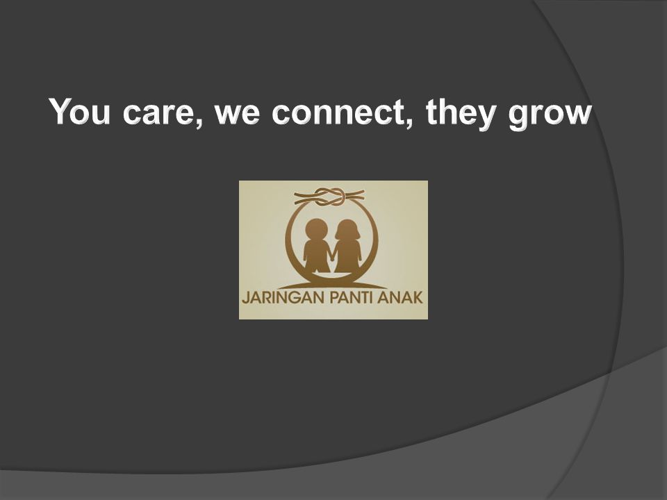You care, we connect, they grow