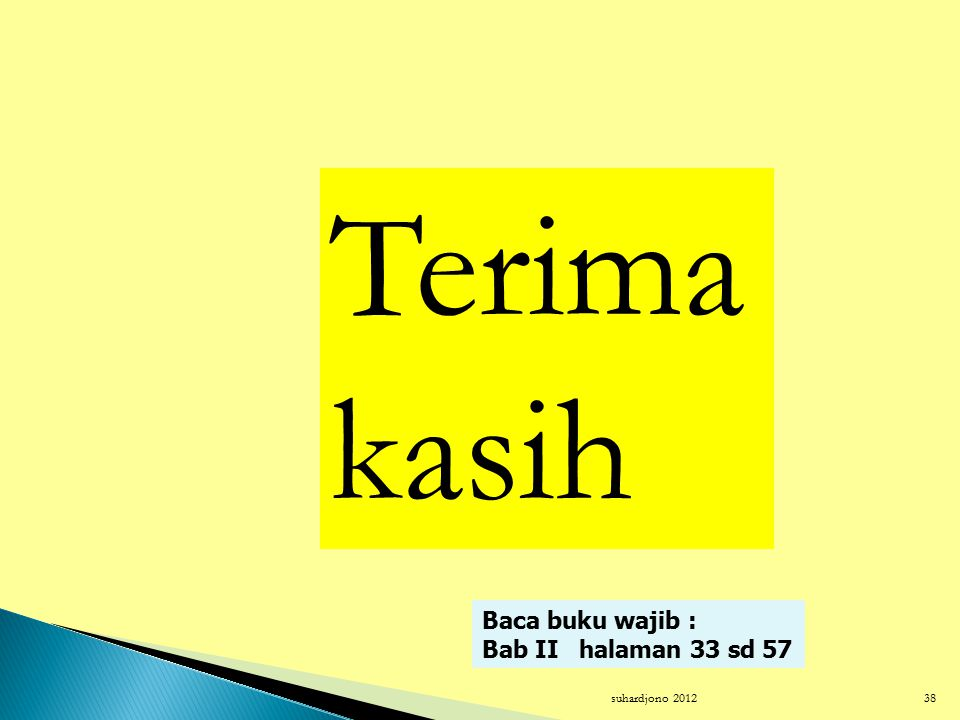 Terima kasih Baca buku wajib : Bab II halaman 33 sd 57 suhardjono 2012