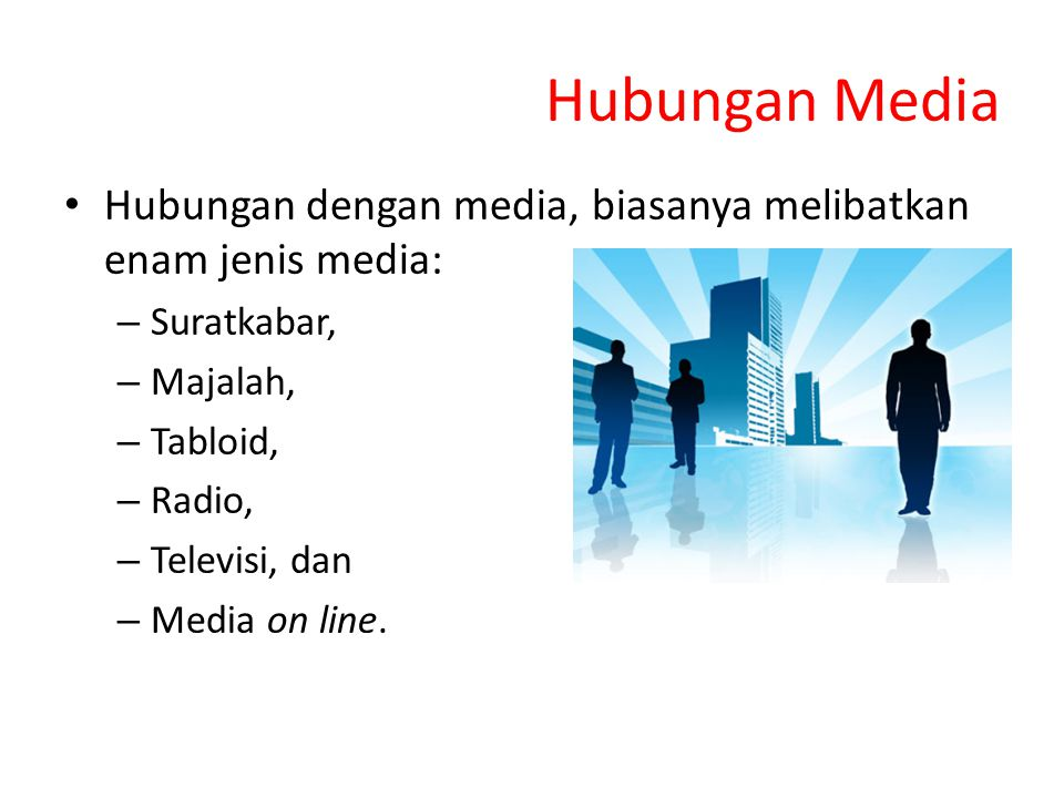 Hubungan Media Hubungan dengan media, biasanya melibatkan enam jenis media: Suratkabar, Majalah, Tabloid,