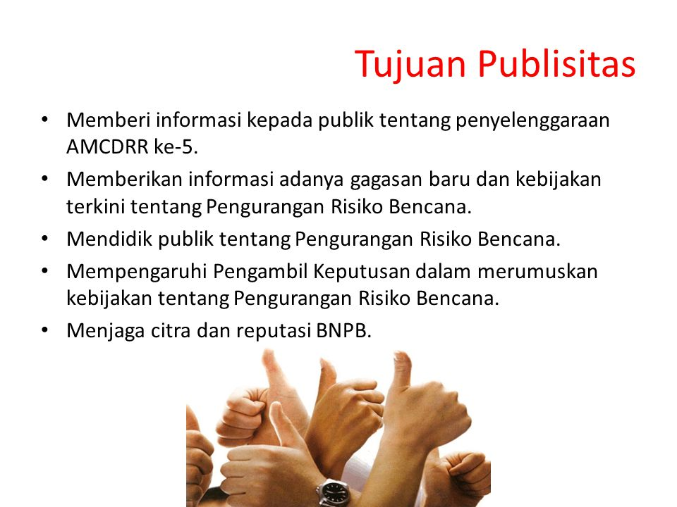 Tujuan Publisitas Memberi informasi kepada publik tentang penyelenggaraan AMCDRR ke-5.