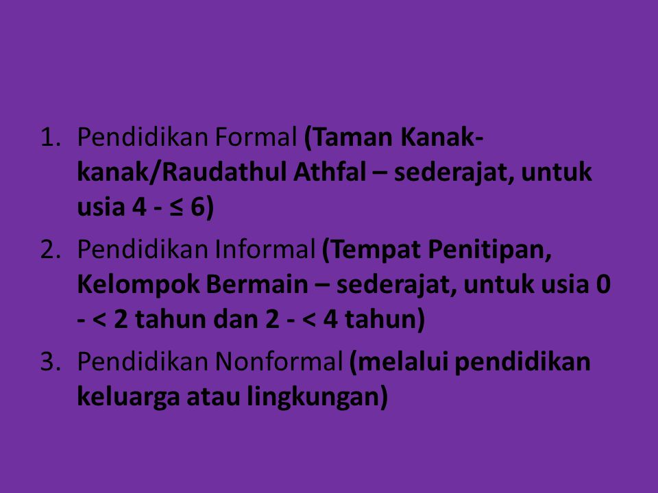 Pendidikan Formal (Taman Kanak-kanak/Raudathul Athfal – sederajat, untuk usia 4 - ≤ 6)