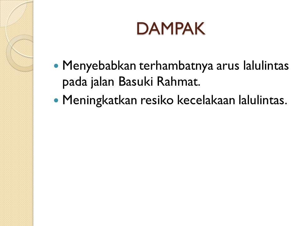 DAMPAK Menyebabkan terhambatnya arus lalulintas pada jalan Basuki Rahmat.