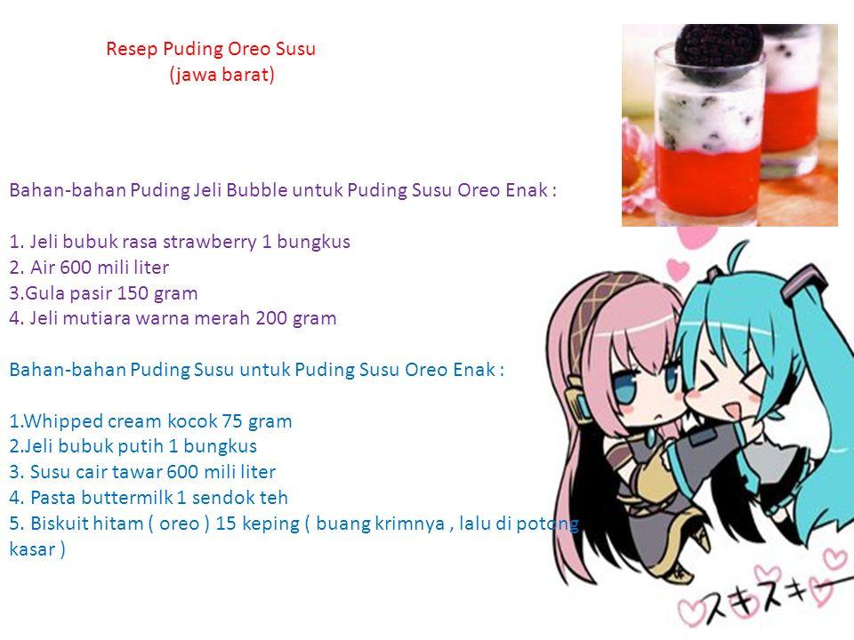 Resep Puding Oreo Susu (jawa barat) Bahan-bahan Puding Jeli Bubble untuk Puding Susu Oreo Enak : 1. Jeli bubuk rasa strawberry 1 bungkus.