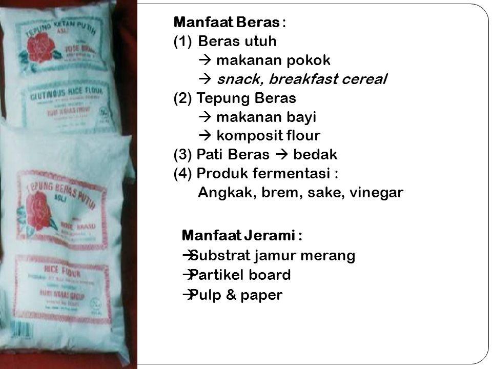 Manfaat Beras : Beras utuh.  makanan pokok.  snack, breakfast cereal. (2) Tepung Beras.  makanan bayi.