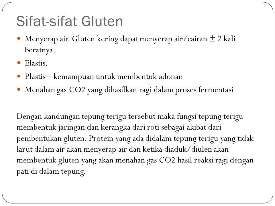 Sifat-sifat Gluten Menyerap air. Gluten kering dapat menyerap air/cairan ± 2 kali beratnya. Elastis.