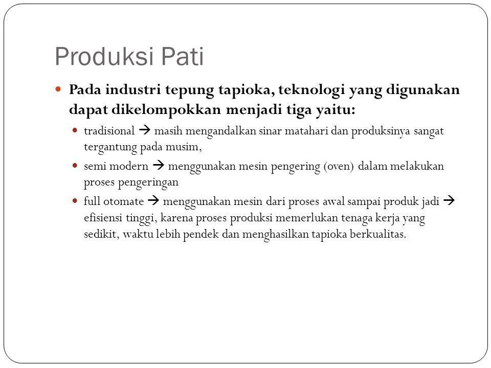 Produksi Pati Pada industri tepung tapioka, teknologi yang digunakan dapat dikelompokkan menjadi tiga yaitu: