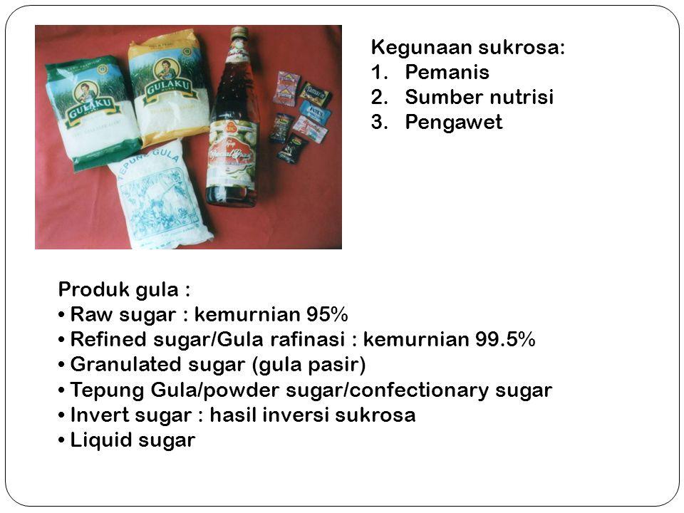 Kegunaan sukrosa: Pemanis. Sumber nutrisi. Pengawet. Produk gula : Raw sugar : kemurnian 95% Refined sugar/Gula rafinasi : kemurnian 99.5%