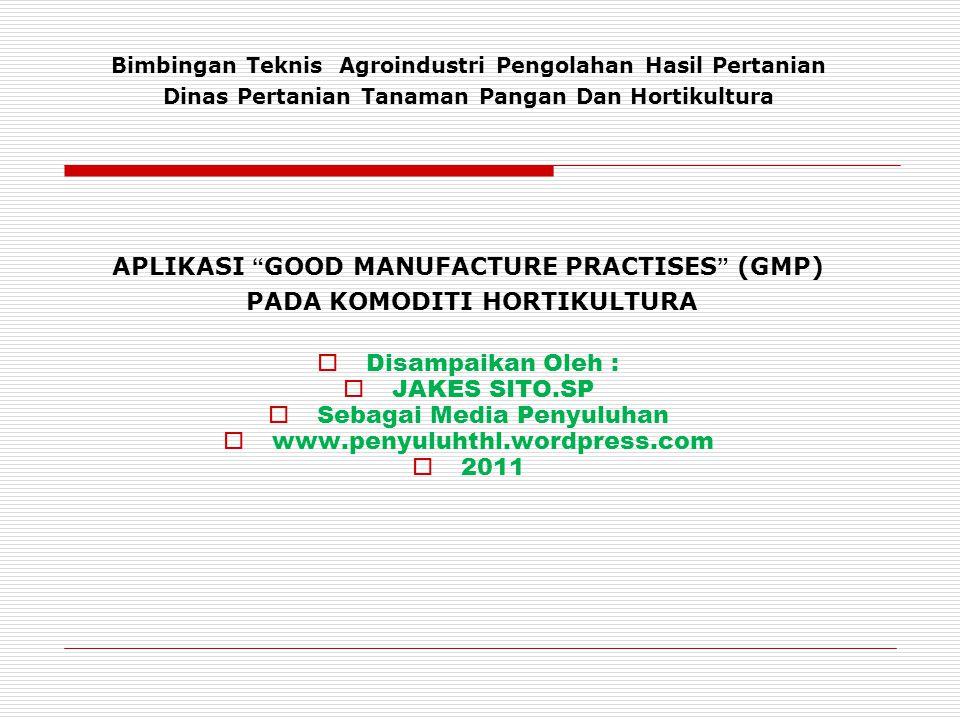 APLIKASI GOOD MANUFACTURE PRACTISES (GMP) PADA KOMODITI HORTIKULTURA