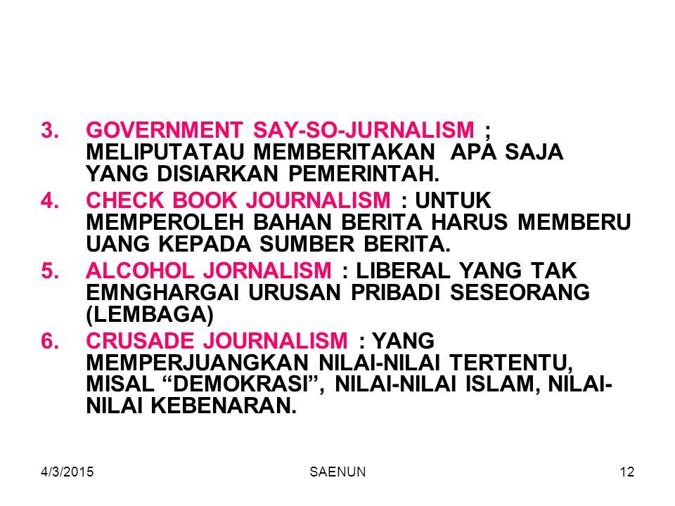 GOVERNMENT SAY-SO-JURNALISM ; MELIPUTATAU MEMBERITAKAN APA SAJA YANG DISIARKAN PEMERINTAH.
