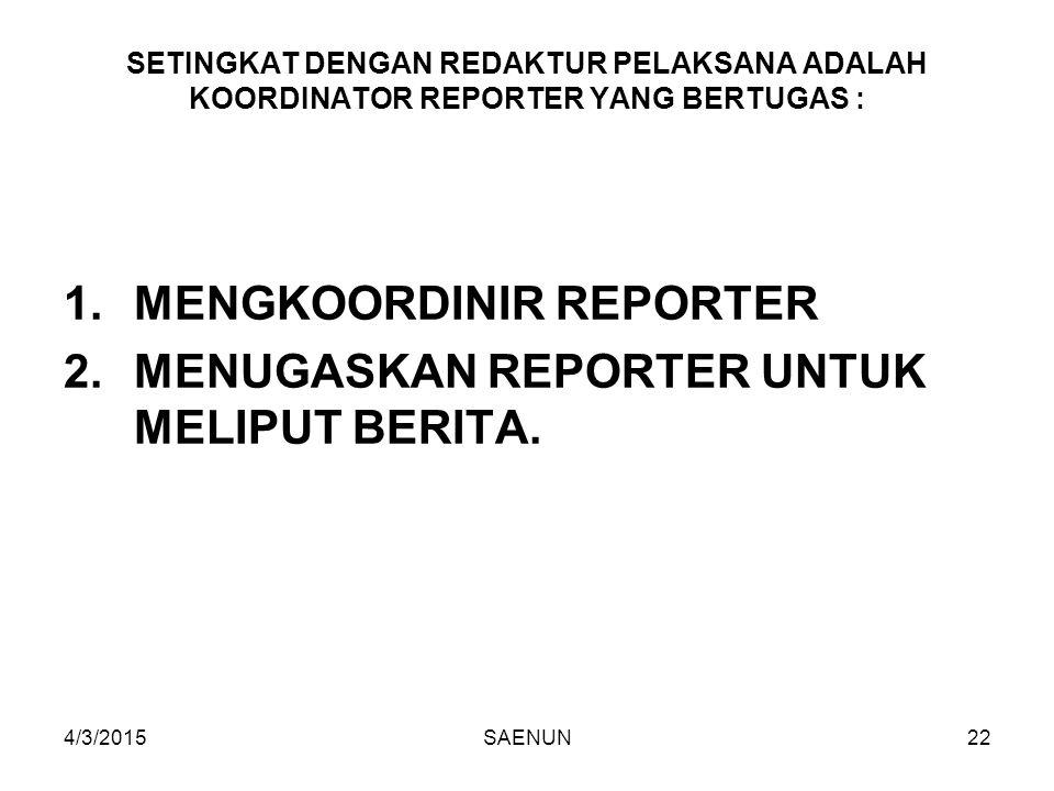MENGKOORDINIR REPORTER MENUGASKAN REPORTER UNTUK MELIPUT BERITA.