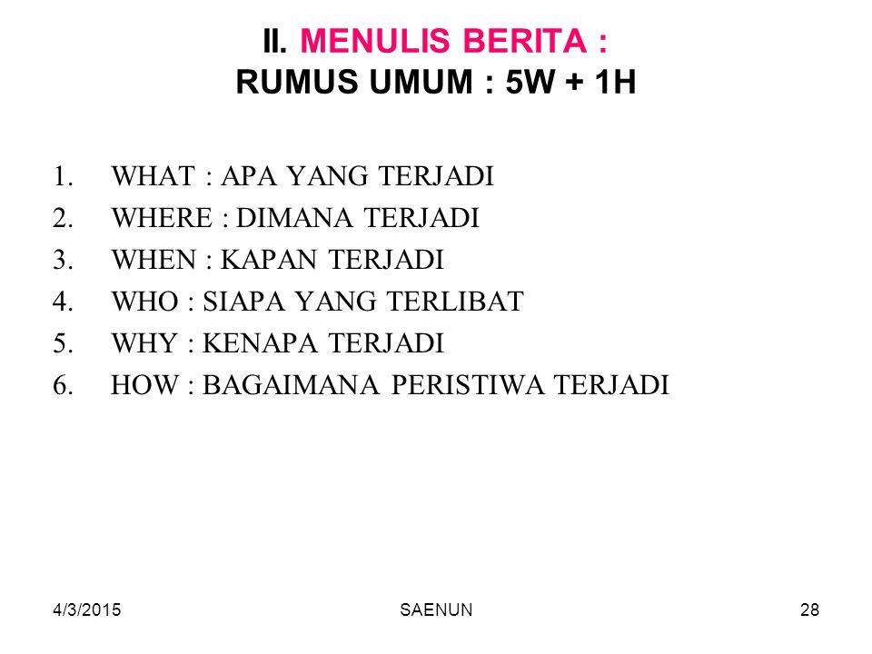 II. MENULIS BERITA : RUMUS UMUM : 5W + 1H