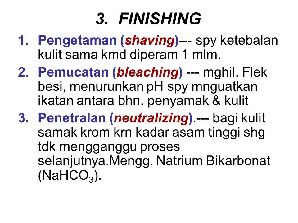 3. FINISHING Pengetaman (shaving)--- spy ketebalan kulit sama kmd diperam 1 mlm.