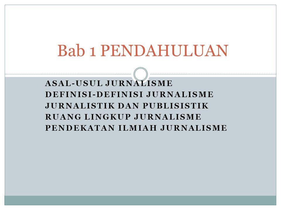 Bab 1 PENDAHULUAN ASAL-USUL JURNALISME DEFINISI-DEFINISI JURNALISME