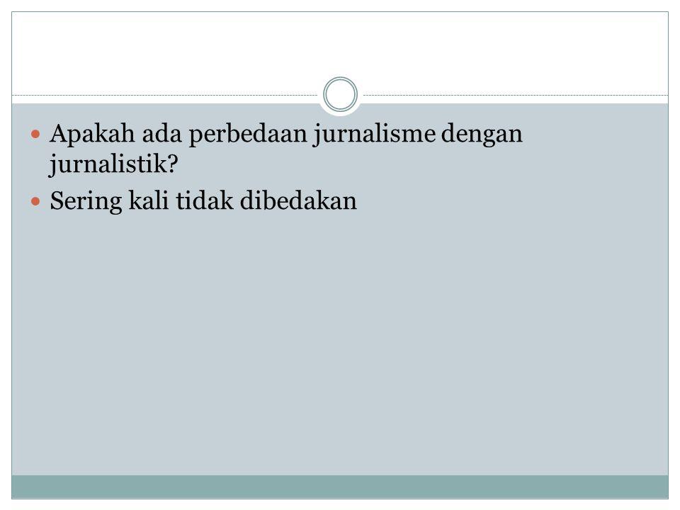 Apakah ada perbedaan jurnalisme dengan jurnalistik